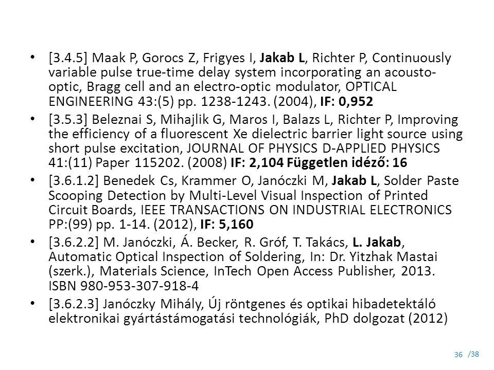 [3.4.5] Maak P, Gorocs Z, Frigyes I, Jakab L, Richter P, Continuously variable pulse true-time delay system incorporating an acousto-optic, Bragg cell and an electro-optic modulator, OPTICAL ENGINEERING 43:(5) pp. 1238-1243. (2004), IF: 0,952